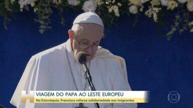 Papa Francisco reforça mensagem de solidariedade aos imigrantes - Pontífice está em viagem de quatro dias pelo Leste Europeu. Depois de passar pela Hungria, papa Francisco está agora na Eslováquia.