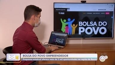 Programa Bolsa Empreendedor oferece mais de 2,3 mil vagas em Bauru - O governo de São Paulo oferece o programa Bolsa Empreendedor em apoio aos autônomos informais em situação de vulnerabilidade no estado. O programa prevê uma bolsa de duas parcelas de R$ 500 cada. Em Bauru, são 2332 bolsas oferecidas.