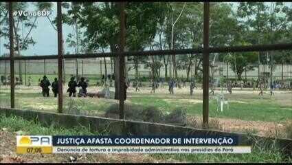 Justiça afasta coordenador de intervenção por denúncias de tortura nos presídios do Pará