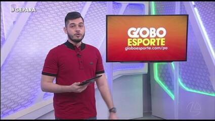 Veja a íntegra do Globo Esporte Pará deste sábado, dia 30