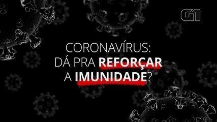 Coronavírus: dá para reforçar a imunidade?