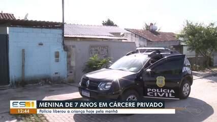 Menina de 7 anos é mantida em cárcere privado, em Linhares, ES