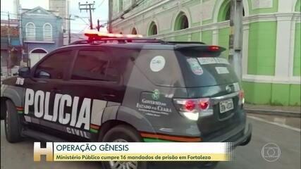 Operação Gênesis: MP do Ceará cumpre 16 mandados de prisão