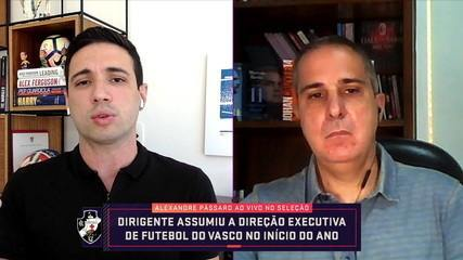 Diretor executivo de futebol do Vasco, Alexandre Pássaro fala sobre os primeiros meses de trabalho no clube