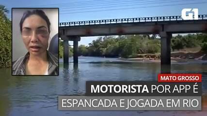 Me jogaram de cima da ponte no rio', diz motorista de app que fingiu estar  morta após ser espancada por ladrões em MT | Mato Grosso | G1