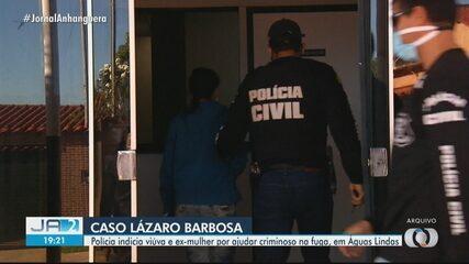 Polícia indicia viúva e ex-mulher por ajudar Lázaro Barbosa na fuga, em Goiás
