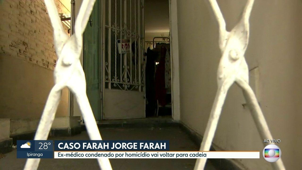 Ex-médico Farah Jorge Farah é condenado por homicídio e vai voltar para cadeia