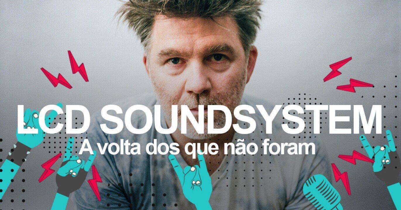 LCD Soundsystem: Saiba como será o show no Lollapalooza 2018