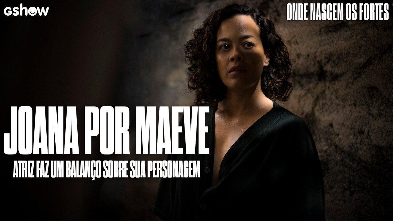 Maeve Jinkings analisa Joana e faz um balanço sobre sua personagem