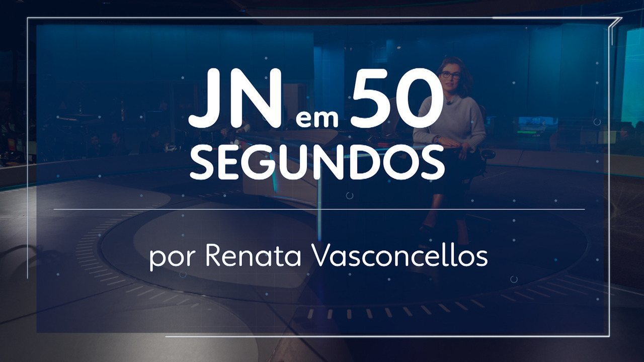 JN em 50 segundos por Renata Vasconcellos