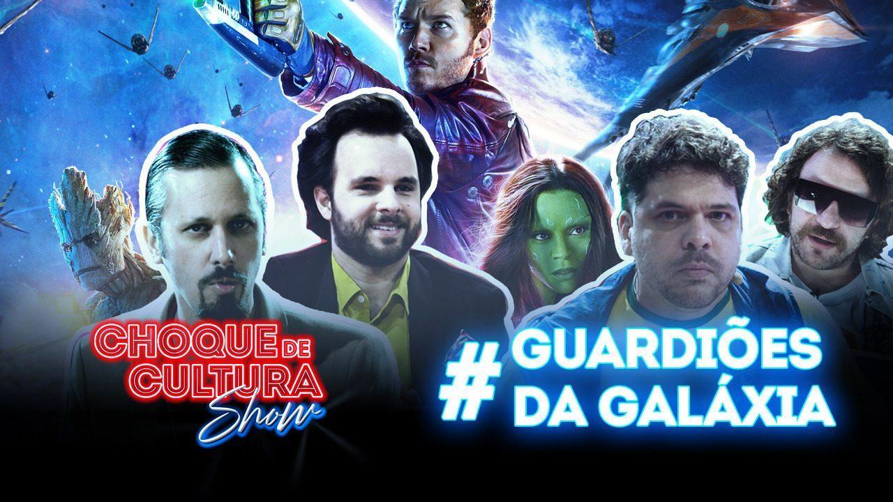 Choque de Cultura Show: #9: Guardiões da Galáxia (Programa Estendido)