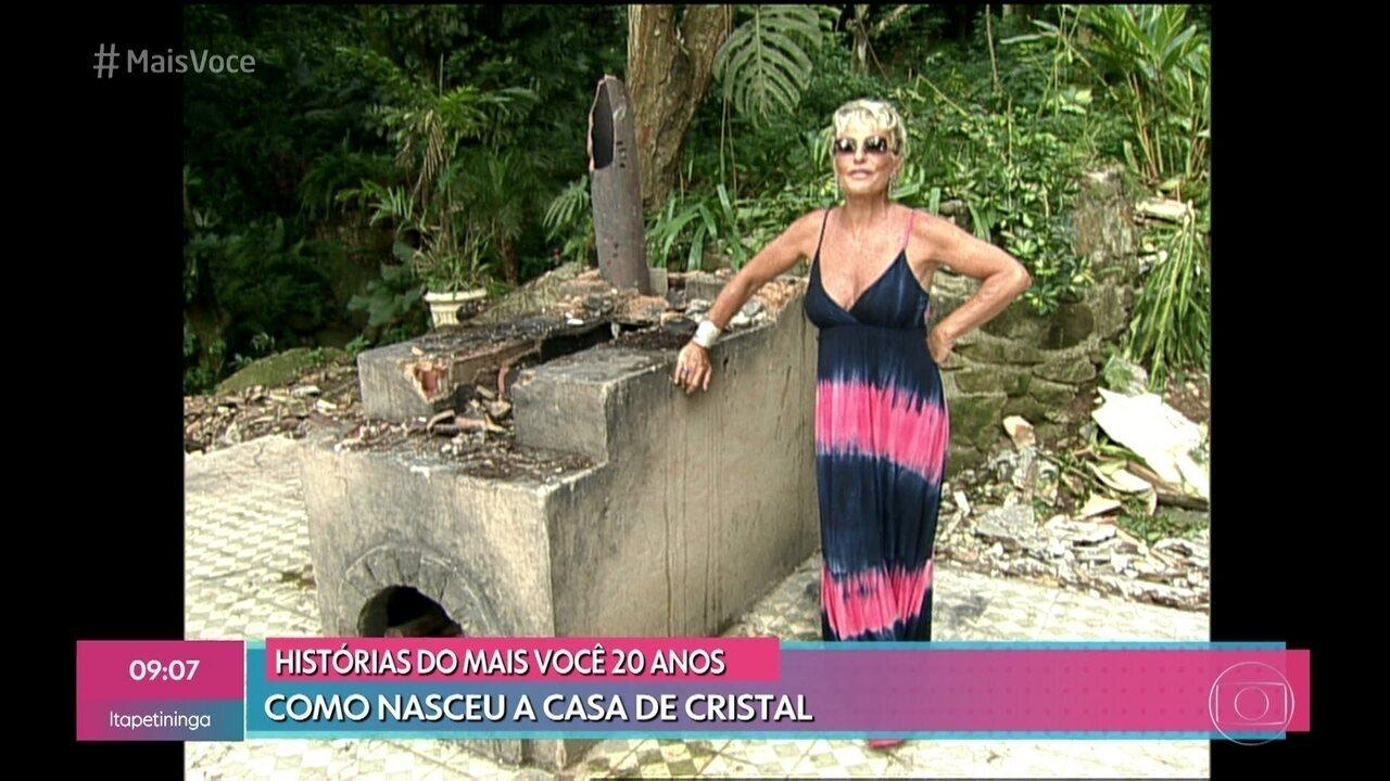 Ana Maria mostra como nasceu a Casa de Cristal há 11 anos