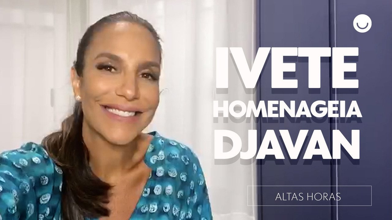 Ivete Sangalo relembra apresentação para Djavan no Altas Horas