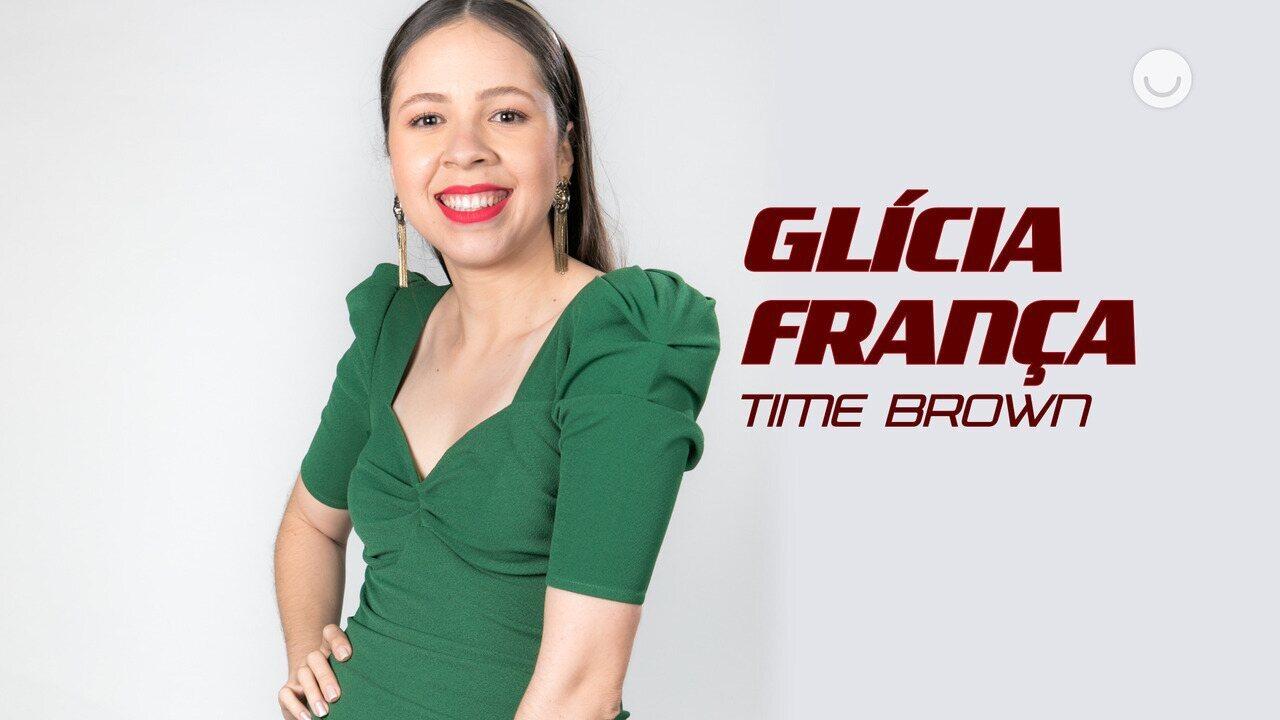 Conheça a participante Glícia França, do Time Brown