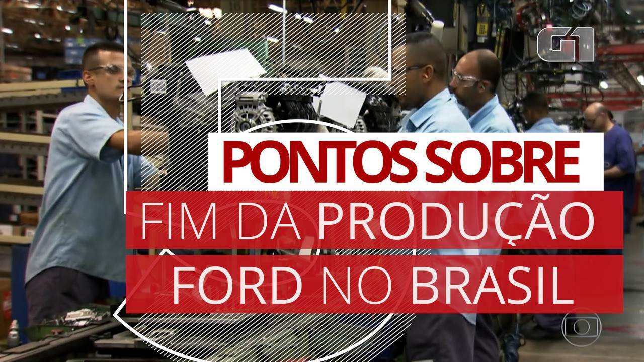 5 pontos: Ford encerra produção no Brasil